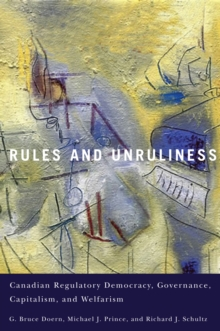 Rules and Unruliness : Canadian Regulatory Democracy, Governance, Capitalism, and Welfarism, EPUB eBook