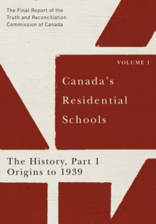 Canada's Residential Schools: The History, Part 1, Origins to 1939 : The Final Report of the Truth and Reconciliation Commission of Canada, Volume I, PDF eBook
