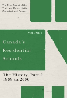 Canada's Residential Schools: The History, Part 2, 1939 to 2000 : The Final Report of the Truth and Reconciliation Commission of Canada, Volume I, PDF eBook
