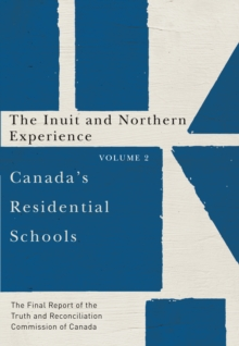 Canada's Residential Schools: The Inuit and Northern Experience : The Final Report of the Truth and Reconciliation Commission of Canada, Volume 2, PDF eBook