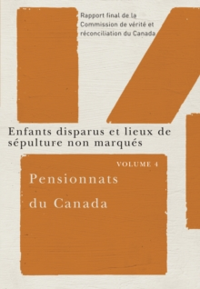 Pensionnats du Canada : Enfants disparus et lieux de sepulture non marques : Rapport final de la Commission de verite et reconciliation du Canada, Volume 4, EPUB eBook