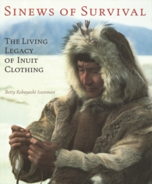 Sinews of Survival : The Living Legacy of Inuit Clothing, Paperback Book