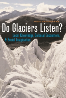 Do Glaciers Listen? : Local Knowledge, Colonial Encounters, and Social Imagination, Paperback Book
