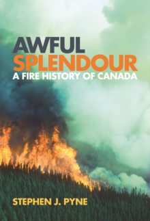 Awful Splendour : A Fire History of Canada, Paperback / softback Book