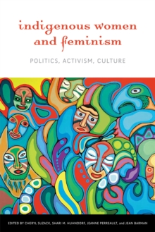 Indigenous Women and Feminism : Politics, Activism, Culture, Paperback / softback Book