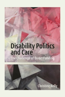 Disability Politics and Care : The Challenge of Direct Funding, Paperback Book