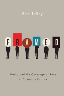 Framed : Media and the Coverage of Race in Canadian Politics, Hardback Book