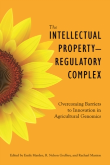 The Intellectual Property-Regulatory Complex : Overcoming Barriers to Innovation in Agricultural Genomics, Hardback Book