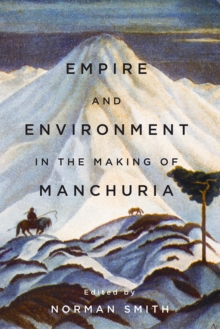 Empire and Environment in the Making of Manchuria, Paperback / softback Book