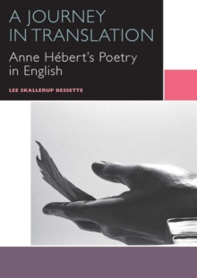 A Journey in Translation : Anne Hebert's Poetry in English, Paperback Book
