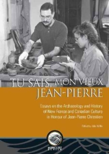 Tu sais, mon vieux Jean-Pierre : Essays on the Archaeology and History of New France and Canadian Culture in Honour of Jean-Pierre Chrestien, Paperback Book
