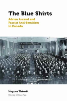 The Blue Shirts : Adrien Arcand and Fascist Anti-Semitism in Canada, Paperback Book
