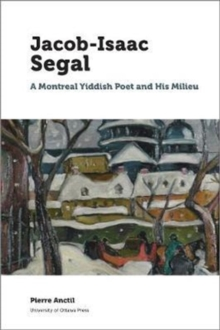 Jacob Isaac Segal : A Montreal Yiddish Poet and His Milieu, Paperback Book