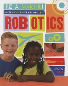 Maker Projects for Kids Who Love Robotics, Paperback / softback Book