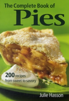 The Complete Book of Pies : 200 Recipes from Sweet to Savoury, Paperback Book