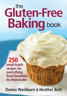 The Gluten-free Baking Book : 250 Small-batch Recipes for Everything from Brownies to Cheesecake, Paperback Book