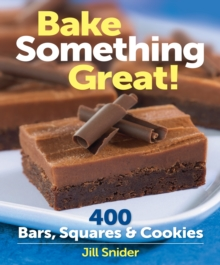 Bake Something Great! : 400 Bars, Squares & Cookies, Spiral bound Book