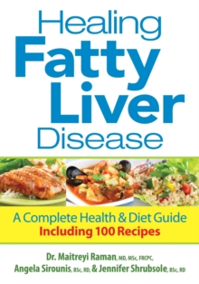 Healing Fatty Liver Disease : A Complete Health & Diet Guide, Including 100 Recipes, Paperback Book