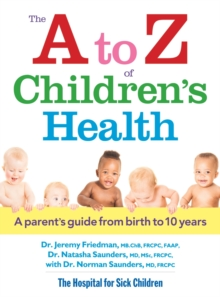 The A to Z of Children's Health : A Parent's Guide from Birth to 10 Years, Paperback Book
