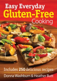 Easy Everyday Gluten-free Cooking : Includes 250 Delicious Recipes, Paperback Book