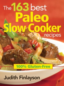 The 163 Best Paleo Slow Cooker Recipes : 100% Gluten-free, Paperback / softback Book