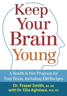 Keep Your Brain Young : A Health & Diet Program for Your Brain, Including 150 Recipes, Paperback Book