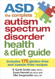 ASD : The Complete Autism Spectrum Disorder Health & Diet Guide : Includes 175 Gluten-free & Casein-free Recipes, Paperback Book