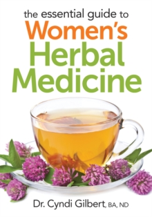 The Essential Guide to Women's Herbal Medicine, Paperback / softback Book