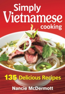 Simply Vietnamese Cooking : 135 Delicious Recipes, Paperback Book
