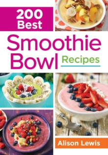200 Best Smoothie Bowl Recipes, Paperback Book