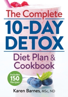 The Complete 10-Day Detox Diet Plan and Cookbook : Includes 150 Recipes, Paperback Book