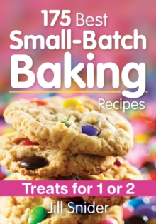 175 Best Small-Batch Baking Recipes : Treats for 1 or 2, Paperback Book