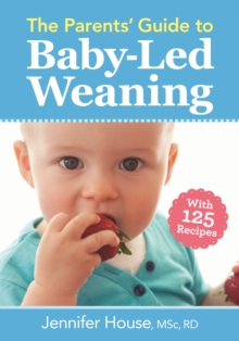 The Parents' Guide to Baby-Led Weaning : With 125 Recipes, Paperback / softback Book
