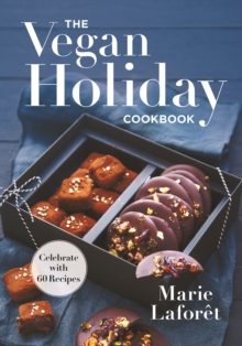 The Vegan Holiday Cookbook : Celebrate with 60 Recipes, Paperback Book