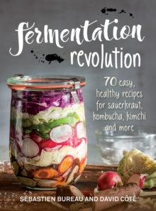 Fermentation Revolution : 70 Easy Recipes for Kombucha, Kimchi and More, Paperback / softback Book
