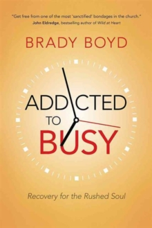 Addicted to Busy : Recovery for the Rushed Soul, Paperback Book
