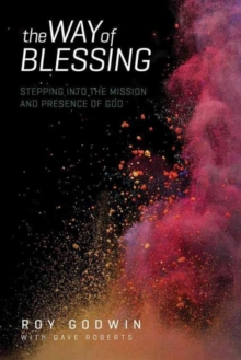 The Way of Blessing : Stepping Into the Mission and Presence of God, Paperback / softback Book
