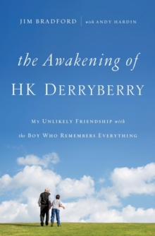The Awakening of HK Derryberry : My Unlikely Friendship with the Boy Who Remembers Everything, Paperback Book