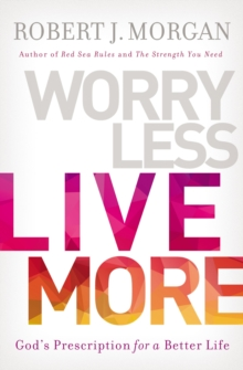 Worry Less, Live More : God's Prescription For A Better Life, Paperback Book
