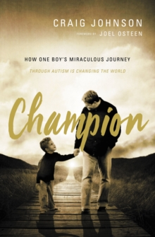 Champion : How One Boy's Miraculous Journey Through Autism Is Changing the World, Paperback / softback Book