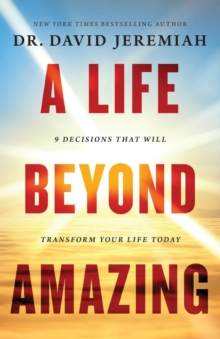 A Life Beyond Amazing : 9 Decisions That Will Transform Your Life Today, Paperback / softback Book