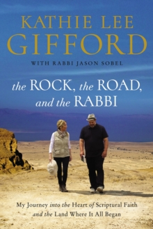 The Rock, the Road, and the Rabbi : My Journey into the Heart of Scriptural Faith and the Land Where It All Began, Paperback / softback Book