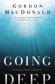Going Deep : Becoming A Person of Influence, Paperback Book