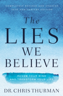 The Lies We Believe : Renew Your Mind and Transform Your Life, Paperback / softback Book