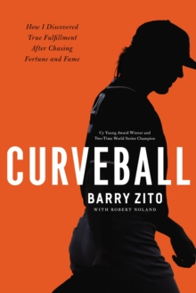 Curveball : How I Discovered True Fulfillment After Chasing Fortune and Fame, Hardback Book
