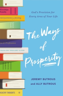 The Ways of Prosperity : God's Provision for Every Area of Your Life, Paperback / softback Book