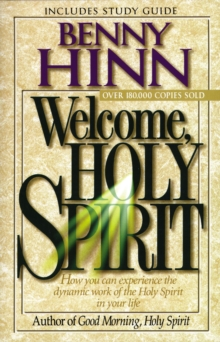 Welcome, Holy Spirit : How you can experience the dynamic work of the Holy Spirit in your life., Paperback / softback Book