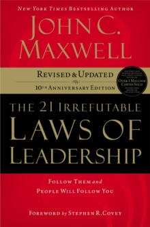 The 21 Irrefutable Laws of Leadership : Follow Them and People Will Follow You, Hardback Book