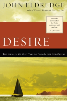 Desire : The Journey We Must Take to Find the Life God Offers, Paperback Book