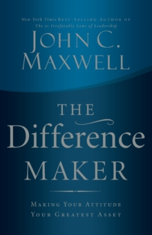 The Difference Maker : Making Your Attitude Your Greatest Asset, Paperback / softback Book
